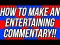 How To Make An Entertaining Commentary