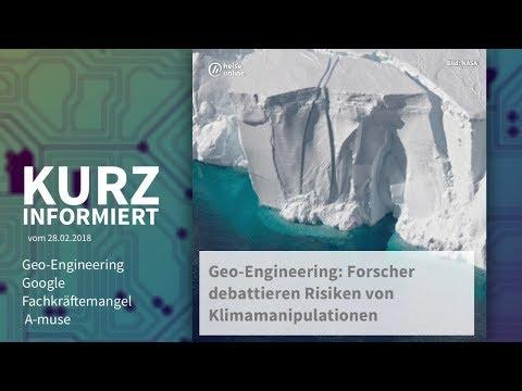 Kurz informiert vom 28.02.2018: Geo-Engineering, Google, Fachkräftemangel, A-muse