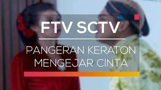 FTV SCTV - Pangeran Keraton Mengejar Cinta
