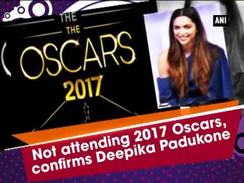Not attending 2017 Oscars, confirms Deepika Padukone - ANI #News