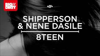 Shipperson & Nene Dasile - 8TEEN (Original Mix) [Big & Dirty Recordings]