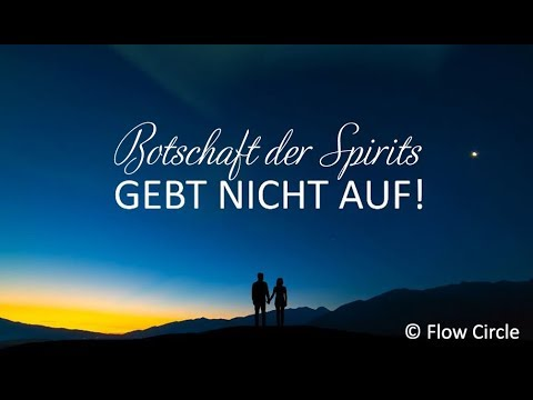 """Botschaft der Spirits: """"Gebt nicht auf!"""""""
