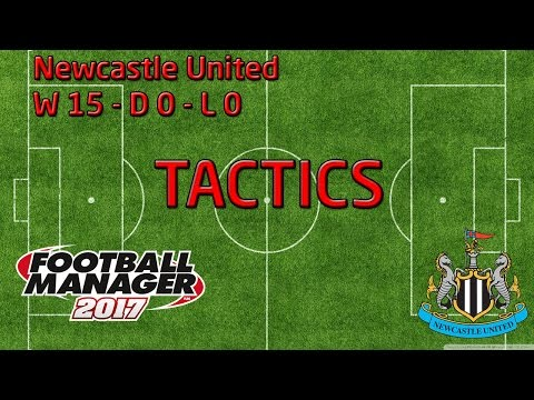 Football Manager 2017 Tactic Tutorial - W15 D0 L0 - Newcastle United