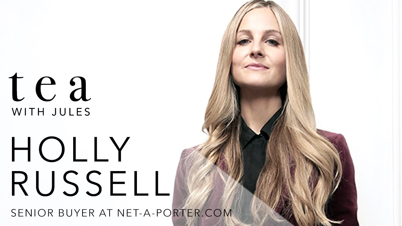 6ef024a2a4c3 Tea with Jules  Holly Russell Senior Buyer at Net-A-Porter - YouTube