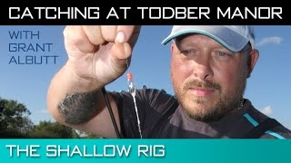 Catching At Todber Manor - The Shallow Rig