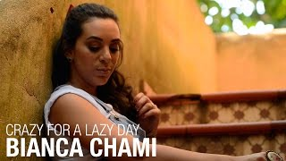 Crazy for a lazy day - Bianca Chami
