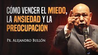 Pastor Bullón - Cómo vencer el miedo, la ansiedad y la preocupación