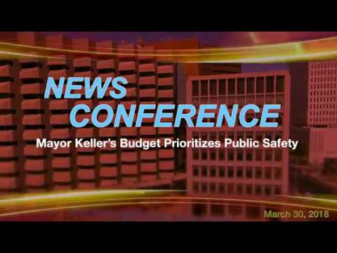 Mayor Keller's Budget Prioritizes Public Safety News Conference  3-30-18