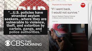 Doctors decry Trump policy of sending 51,000+ migrants back to Mexico