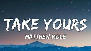 Matthew Mole - Take Yours (Lyrics)