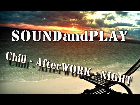 🔴 SOUNDandPLAY on AIR - Chill - AfterWORK - NIGHT - all copyright free sounds #067