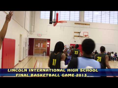 LINCOLN INTERNATIONAL HIGH SCHOOL FINAL BASKETBALL GAME 2013