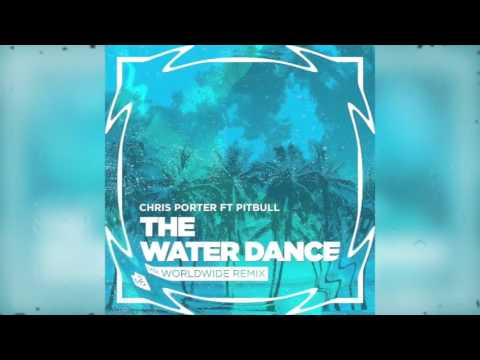Chris Porter Feat. Pitbull - The Water Dance