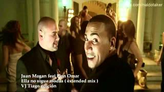 Juan Magan feat Don Omar - Ella no sigue modas extended remix edit
