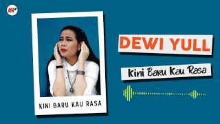 Dewi Yull - Kini Baru Kau Rasa (Official Audio)