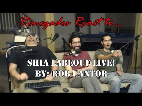 Renegades React to... Shia Lebeouf Live by: Rob Cantor