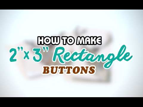 """How to Make 2x3"""" Rectangle Buttons"""