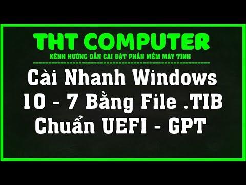 Cài nhanh Windows 10, Windows 7 chuẩn UEFI-GPT bằng file .TIB | THT COMPUTER
