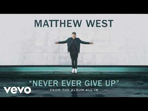 Matthew West  Never Ever Give Up Audio