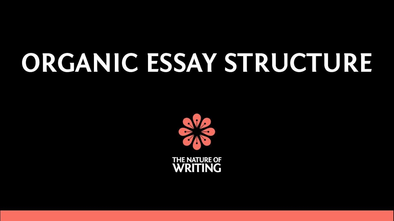 organic essay structure  organic essay structure the nature of writing