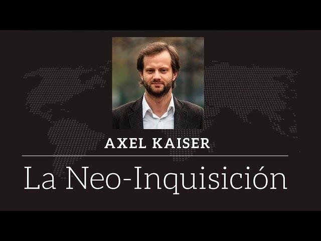 Axel Kaiser - La Neo-Inquisición