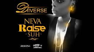 Diiverse - Neva Raise Suh - Straight Line Riddim - September 2016