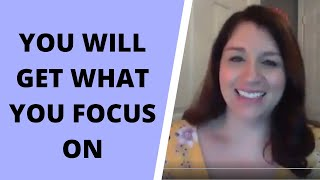 You Will Get What You Focus On