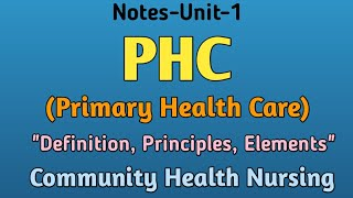 "Notes-PHC(Primary Health Care) ,""Definition,Principles, Elements"", Community Health Nursing,Unit-1"