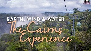 Earth, Wind & Water: The Cairns Experience