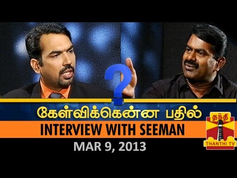Best of Kelvikkenna Bathil : Interview with Seeman (9/3/2013) Part II - Thanthi TV