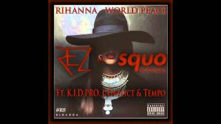 Rihanna - World Peace (REZ & SQUO Remix - Bootleg Ft K I D PRO, Conflict & Tempo)