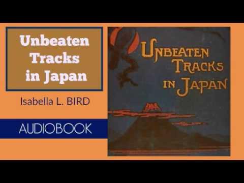 Unbeaten Tracks in Japan by Isabella  Bird - Audiobook ( Part 1/2 )