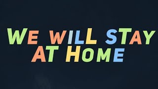 We Will Stay At Home