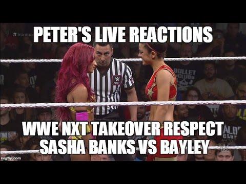 Peter's Live Reaction WWE NXT TakeOver Respect Sasha Banks vs Bayley