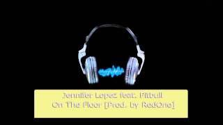 Jennifer Lopez feat. Pitbull - On The Floor (Prod. by RedOne) [HD] FULL