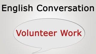 learn English conversation: Volunteer Work