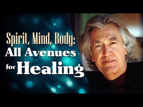 Spirit, Mind, Body: All Avenues for Healing - Dr. Larry Dossey