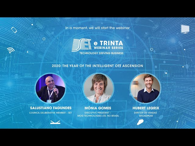 SET e Trinta Webinar Series: 2020: O ano da ascensão do OTT inteligente - Parte 2