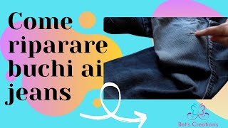 COME RIPARARE BUCHI AI JEANS, how to repair holes in jeans