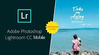 Hướng dẫn sử dụng phần mềm Lightroom Mobile cơ bản | Các công cụ chính trong Lightroom CC Mobile