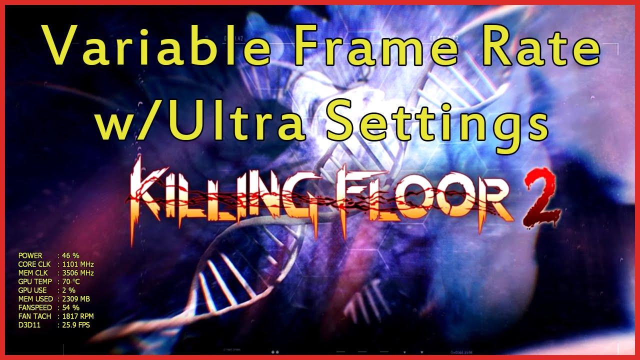 Killing Floor 2 - Variable Framerate & Ultra Settings Max FPS - YouTube