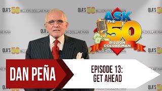 Ask The 50 Billion Dollar Man - Dan Peña - Ep 13: Get Ahead