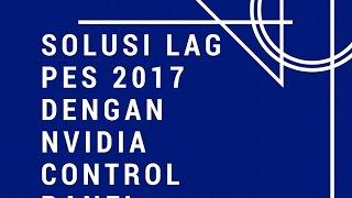 PES 2017- lag solution nvidia control panel