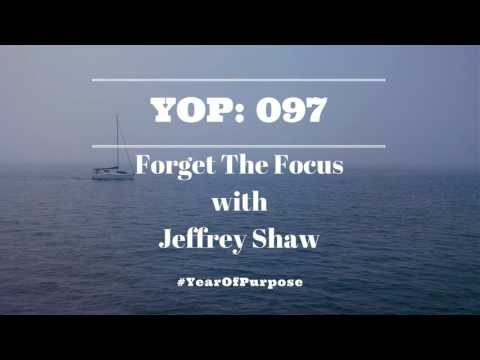 YOP097: Forget The Focus with Jeffrey Shaw