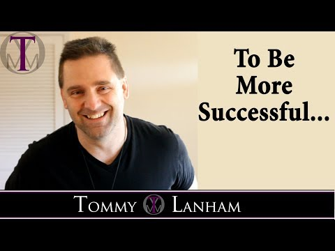 Tommy Lanham, To Be More Successful......