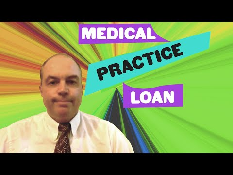 medical practice loan - How to get a Medical Practice Loan