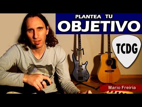 Aprendiendo Guitarra: La Importancia De Plantear Tu Objetivo por Mario Freiria TCDG