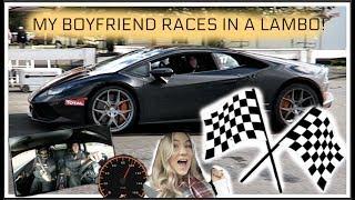 MY BOYFRIEND RACES IN A LAMBORGHINI !!