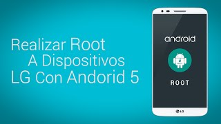 Realizar Root A Dispositivos LG G2/G3/G Pro/G Pad/L90 - Android 5 Lollipop