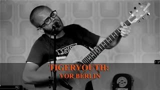 "Tigeryouth: ""Vor Berlin"" unplugged   GETADDICTED.ORG"